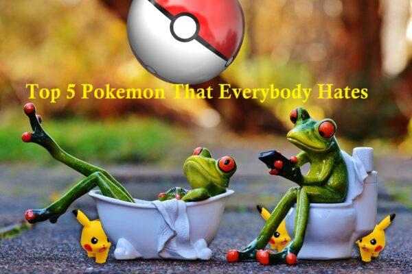 Pokemon that everybody hates